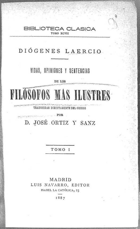 «Vidas, opiniones y sentencias de los filósofos más ilustres», Diógenes Laercio. Traducción del griego de José Ortiz y Sanz. Madrid, 1887.